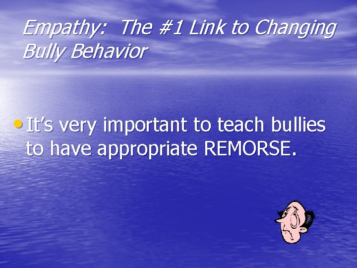 Empathy: The #1 Link to Changing Bully Behavior • It's very important to teach