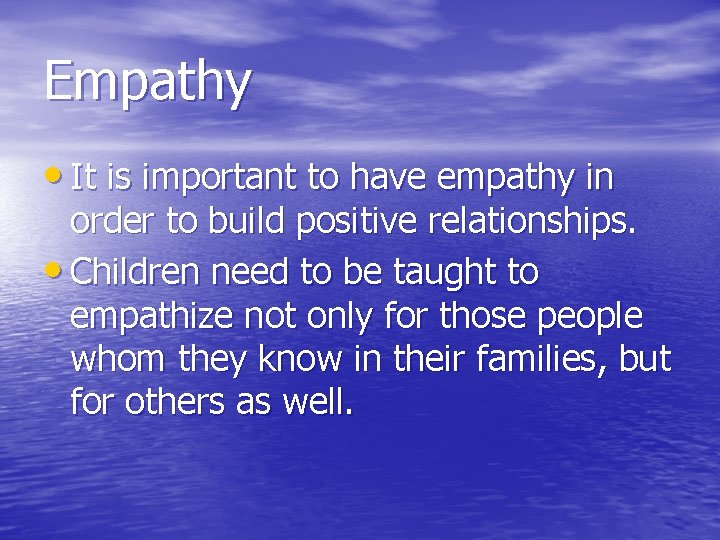 Empathy • It is important to have empathy in order to build positive relationships.
