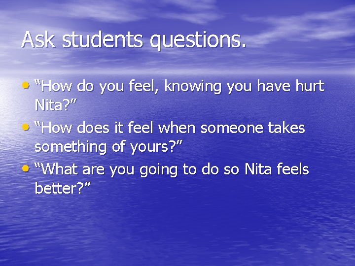 """Ask students questions. • """"How do you feel, knowing you have hurt Nita? """""""