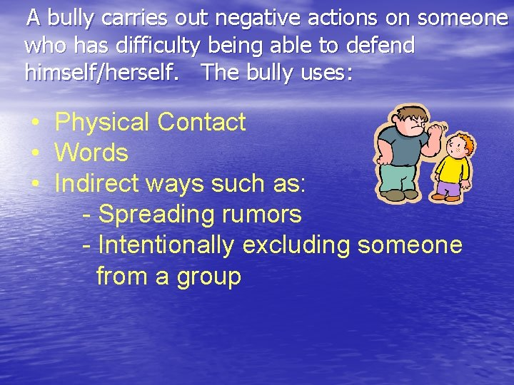 A bully carries out negative actions on someone who has difficulty being able to