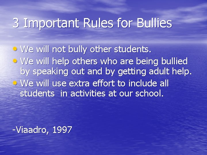 3 Important Rules for Bullies • We will not bully other students. • We