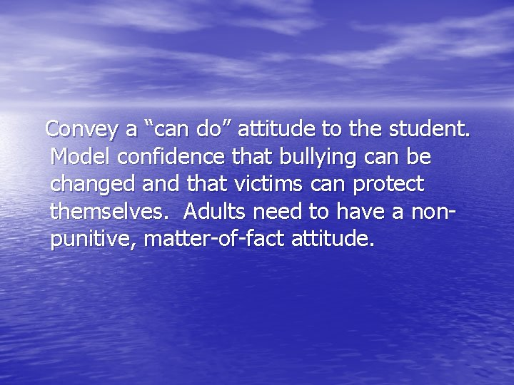 """Convey a """"can do"""" attitude to the student. Model confidence that bullying can be"""