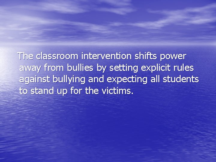 The classroom intervention shifts power away from bullies by setting explicit rules against bullying