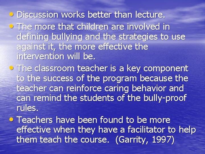 • Discussion works better than lecture. • The more that children are involved