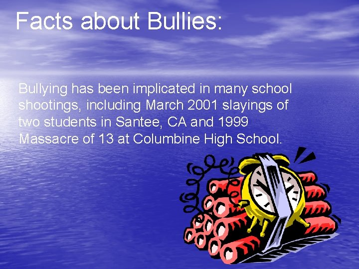 Facts about Bullies: Bullying has been implicated in many school shootings, including March 2001