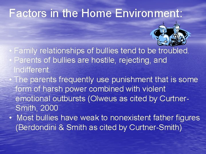 Factors in the Home Environment: • Family relationships of bullies tend to be troubled.