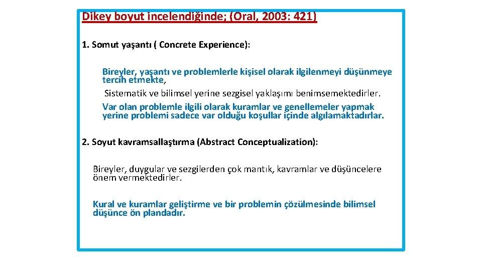 Dikey boyut incelendiğinde; (Oral, 2003: 421) 1. Somut yaşantı ( Concrete Experience): Bireyler, yaşantı