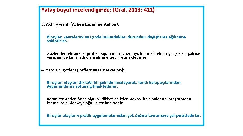Yatay boyut incelendiğinde; (Oral, 2003: 421) 3. Aktif yaşantı (Active Experimentation): Bireyler, çevrelerini ve