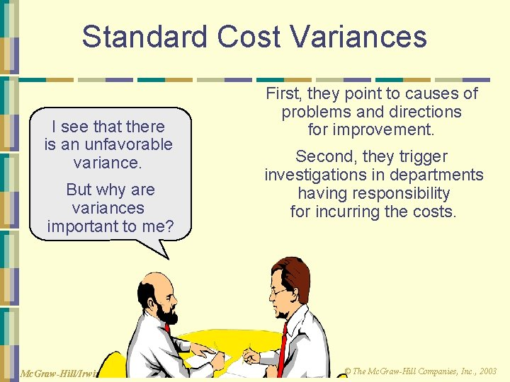 Standard Cost Variances I see that there is an unfavorable variance. But why are