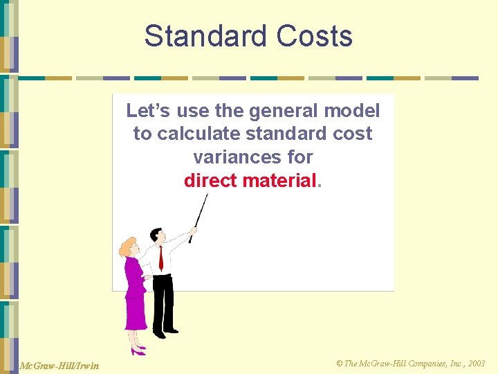 Standard Costs Let's use the general model to calculate standard cost variances for direct