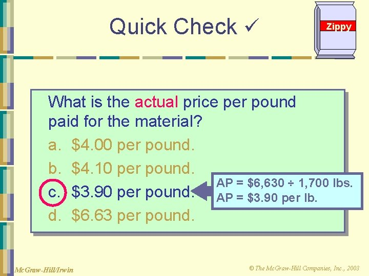 Quick Check Zippy What is the actual price per pound paid for the material?