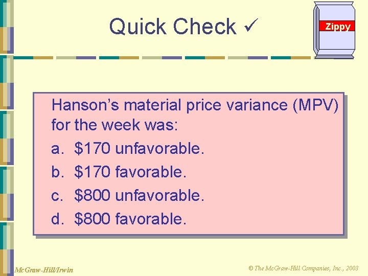 Quick Check Zippy Hanson's material price variance (MPV) for the week was: a. $170