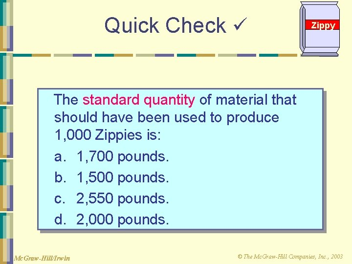 Quick Check Zippy The standard quantity of material that should have been used to