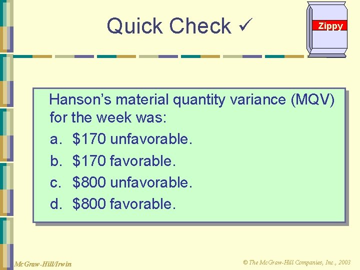 Quick Check Zippy Hanson's material quantity variance (MQV) for the week was: a. $170