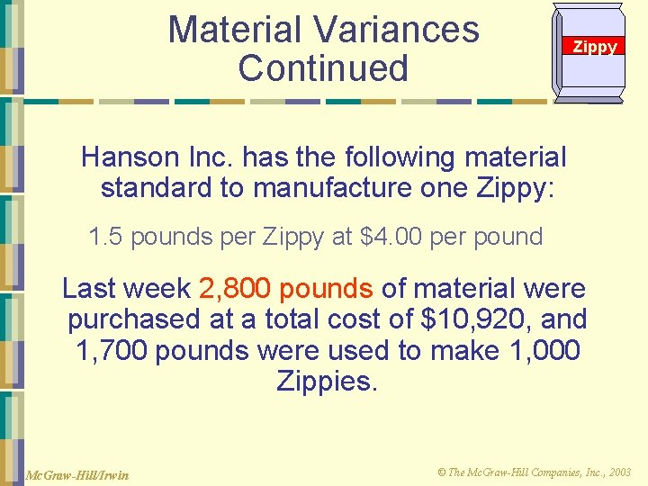 Material Variances Continued Zippy Hanson Inc. has the following material standard to manufacture one