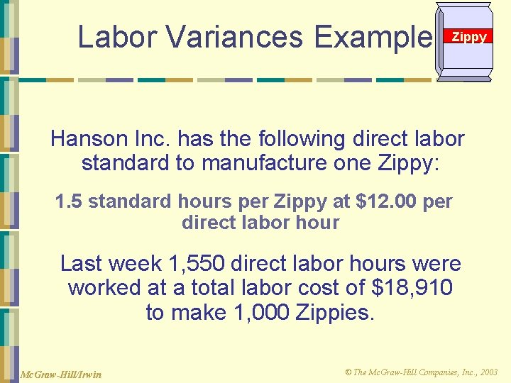 Labor Variances Example Zippy Hanson Inc. has the following direct labor standard to manufacture