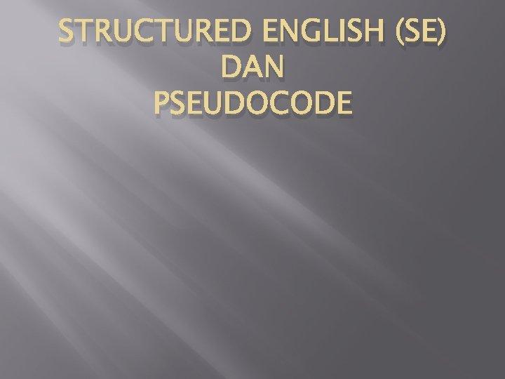 STRUCTURED ENGLISH (SE) DAN PSEUDOCODE