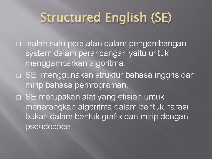 Structured English (SE) � � � salah satu peralatan dalam pengembangan system dalam perancangan