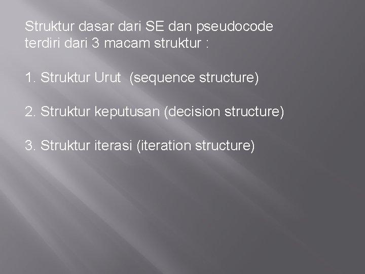 Struktur dasar dari SE dan pseudocode terdiri dari 3 macam struktur : 1. Struktur