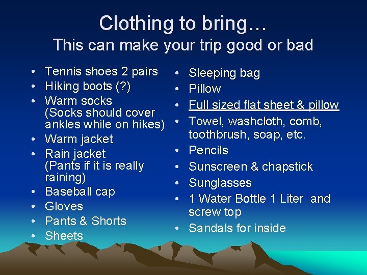 Clothing to bring… This can make your trip good or bad • Tennis shoes