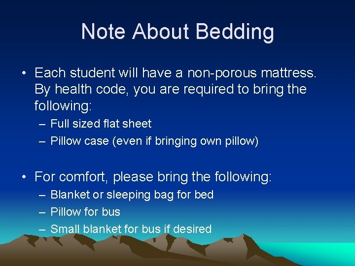 Note About Bedding • Each student will have a non-porous mattress. By health code,