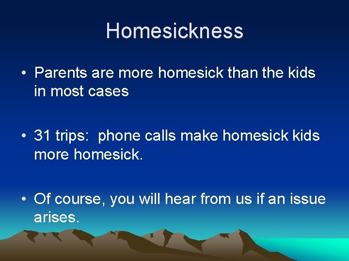 Homesickness • Parents are more homesick than the kids in most cases • 31