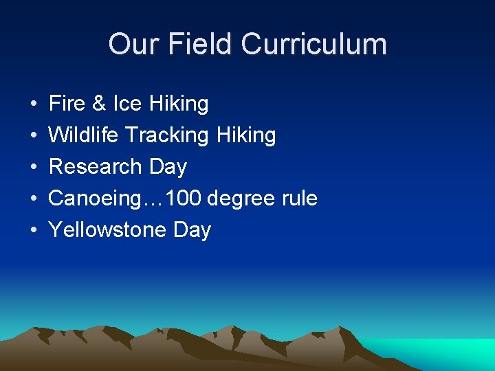 Our Field Curriculum • • • Fire & Ice Hiking Wildlife Tracking Hiking Research