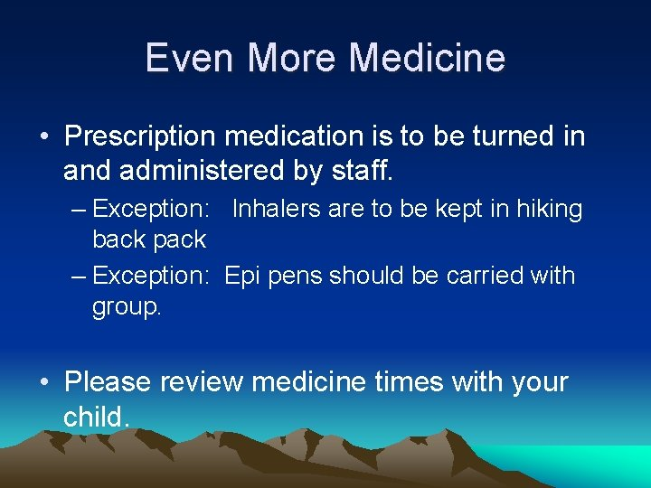 Even More Medicine • Prescription medication is to be turned in and administered by