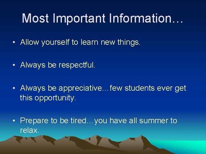 Most Important Information… • Allow yourself to learn new things. • Always be respectful.