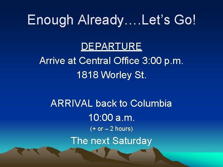 Enough Already…. Let's Go! DEPARTURE Arrive at Central Office 3: 00 p. m. 1818