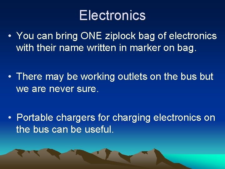 Electronics • You can bring ONE ziplock bag of electronics with their name written