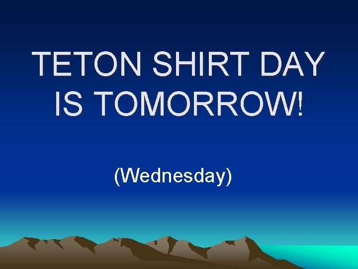 TETON SHIRT DAY IS TOMORROW! (Wednesday)