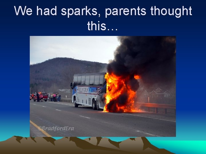 We had sparks, parents thought this…
