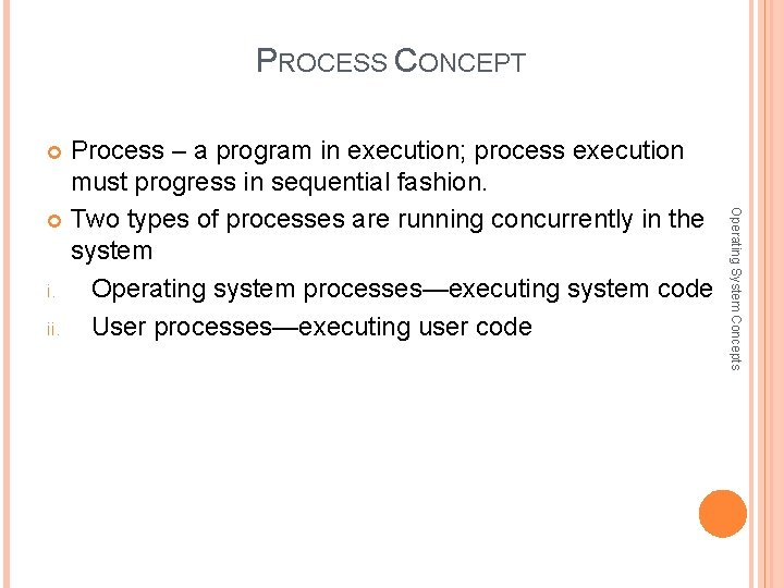 PROCESS CONCEPT Process – a program in execution; process execution must progress in sequential