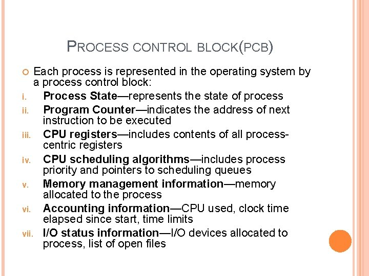 PROCESS CONTROL BLOCK(PCB) Each process is represented in the operating system by a process