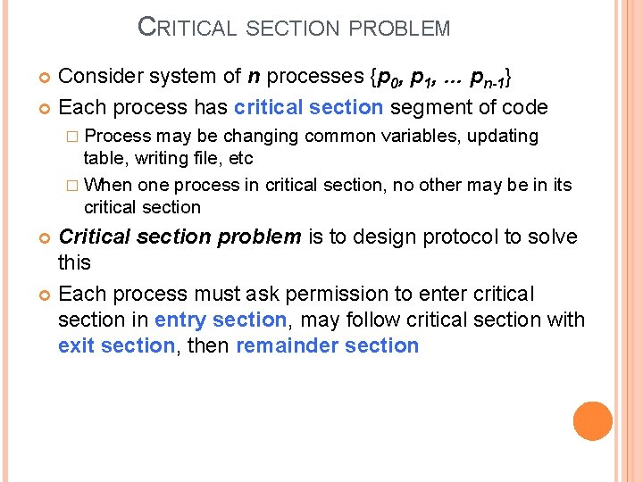 CRITICAL SECTION PROBLEM Consider system of n processes {p 0, p 1, … pn-1}