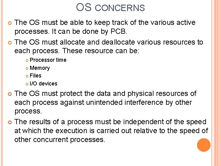 OS CONCERNS The OS must be able to keep track of the various active