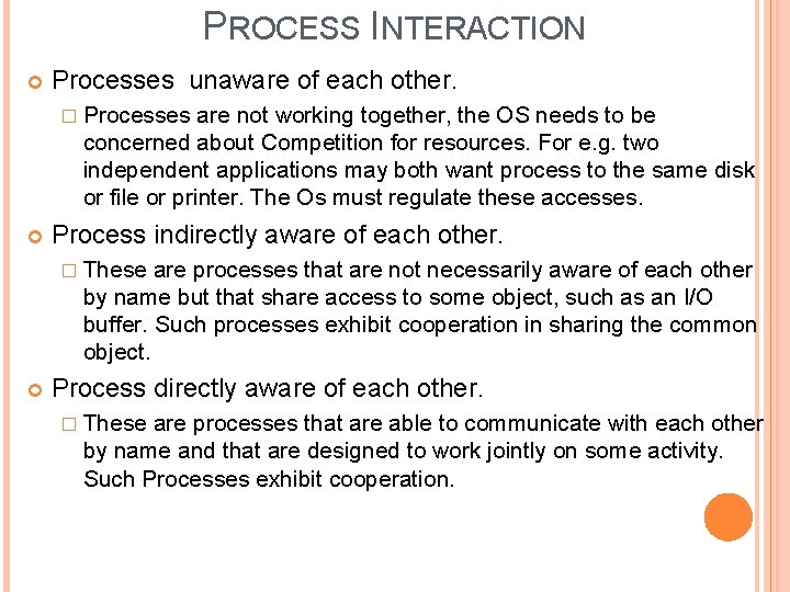 PROCESS INTERACTION Processes unaware of each other. � Processes are not working together, the