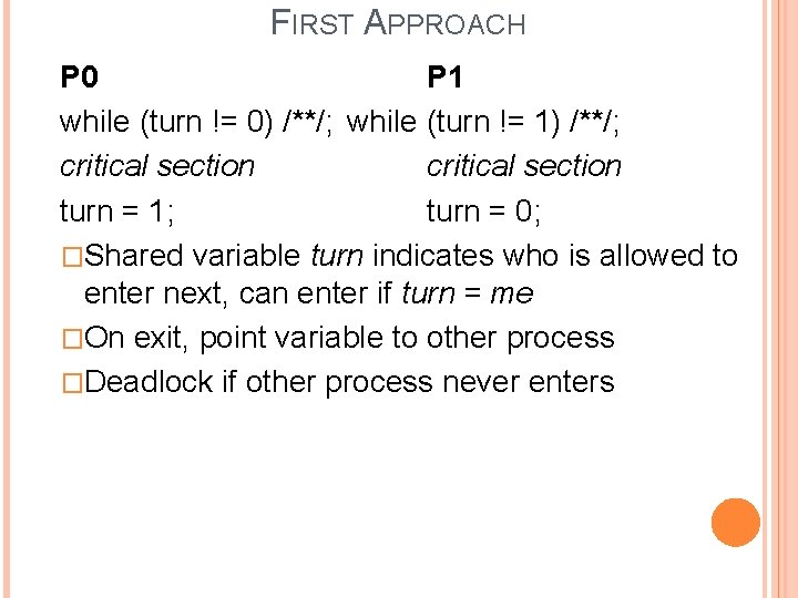 FIRST APPROACH P 0 P 1 while (turn != 0) /**/; while (turn !=
