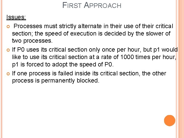 FIRST APPROACH Issues: Processes must strictly alternate in their use of their critical section;