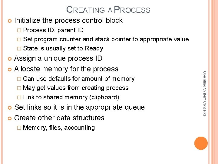 CREATING A PROCESS Initialize the process control block � Process ID, parent ID �
