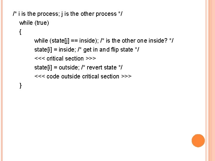 /* i is the process; j is the other process */ while (true) {