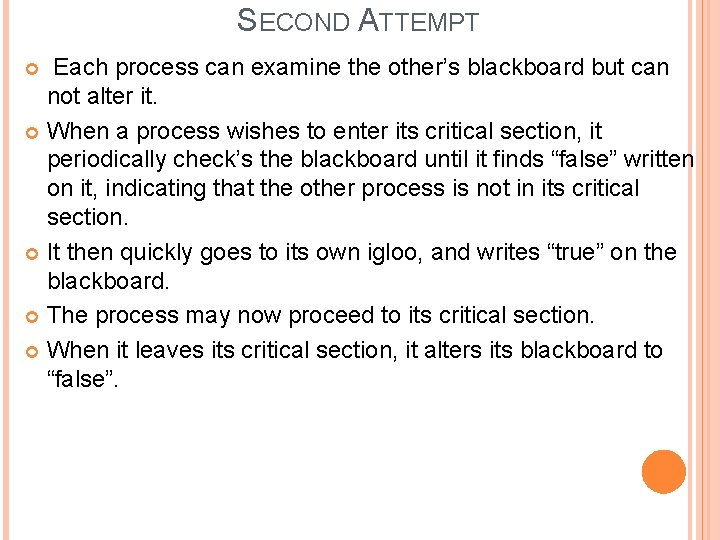 SECOND ATTEMPT Each process can examine the other's blackboard but can not alter it.