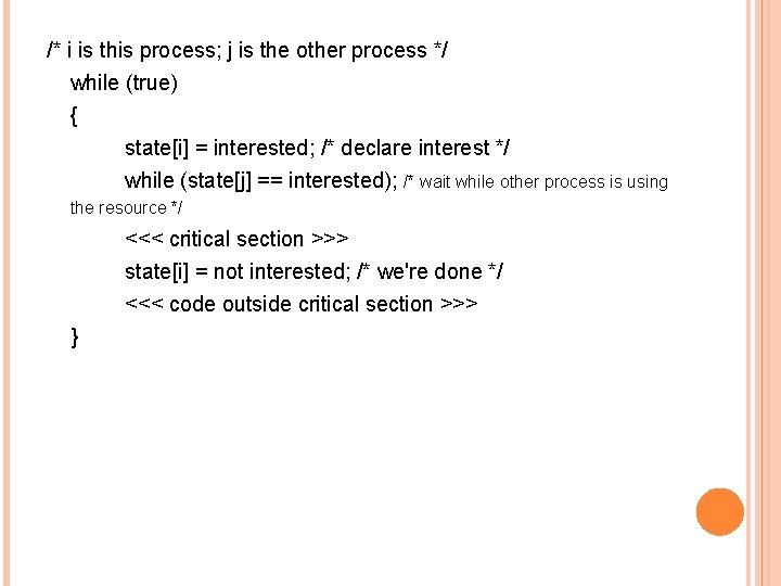 /* i is this process; j is the other process */ while (true) {