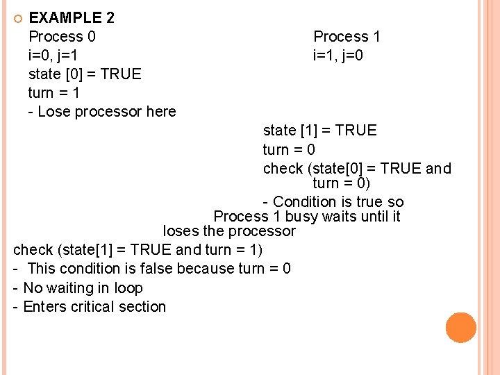 EXAMPLE 2 Process 0 i=0, j=1 state [0] = TRUE turn = 1
