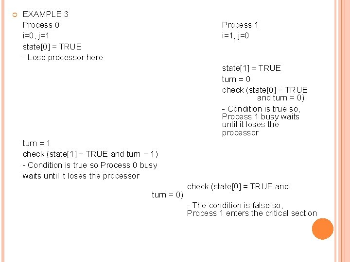 EXAMPLE 3 Process 0 i=0, j=1 state[0] = TRUE - Lose processor here