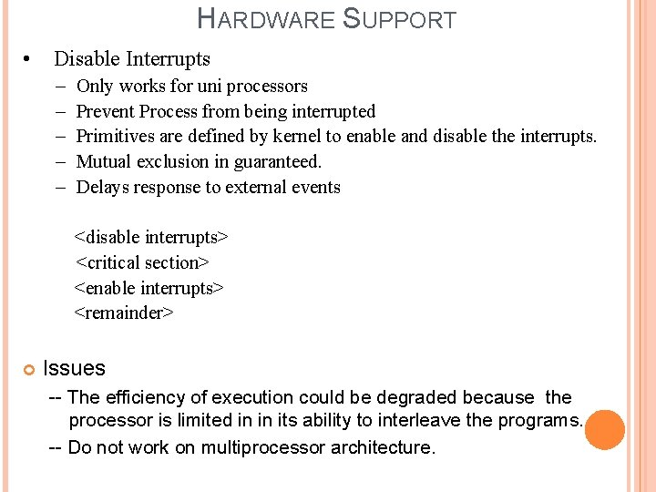 HARDWARE SUPPORT • Disable Interrupts – – – Only works for uni processors Prevent