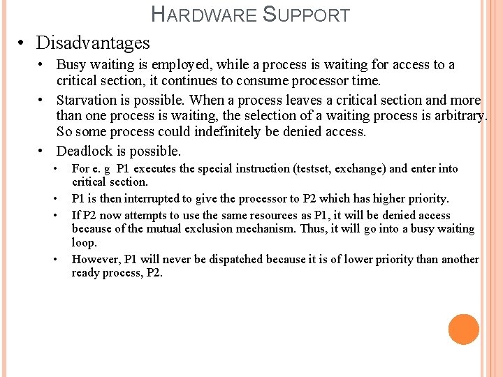 HARDWARE SUPPORT • Disadvantages • Busy waiting is employed, while a process is waiting