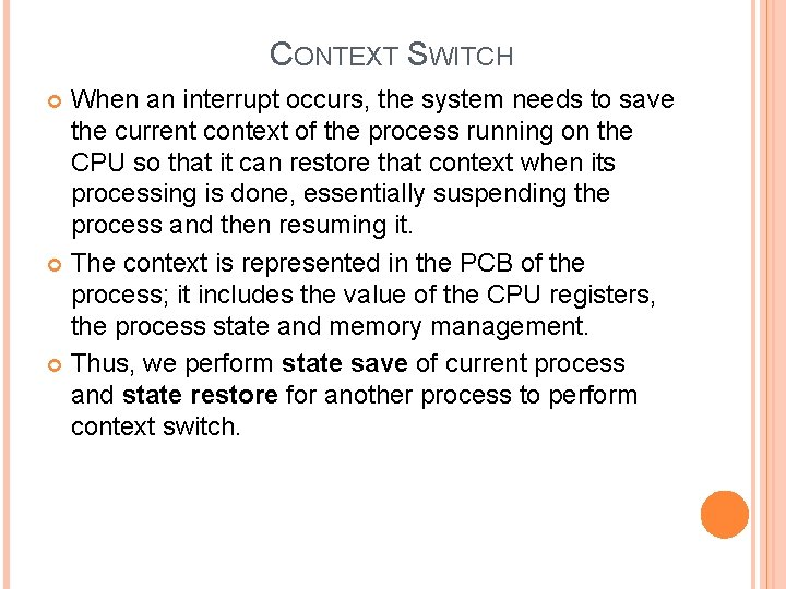 CONTEXT SWITCH When an interrupt occurs, the system needs to save the current context