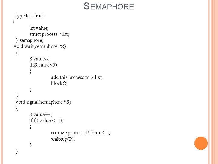 SEMAPHORE typedef struct { int value; struct process *list; } semaphore; void wait(semaphore *S)